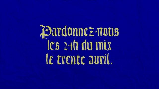 Pardonnez-nous les 24 heures du mix le trente avril.