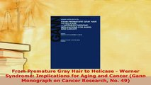 Download  From Premature Gray Hair to Helicase  Werner Syndrome Implications for Aging and Cancer PDF Online