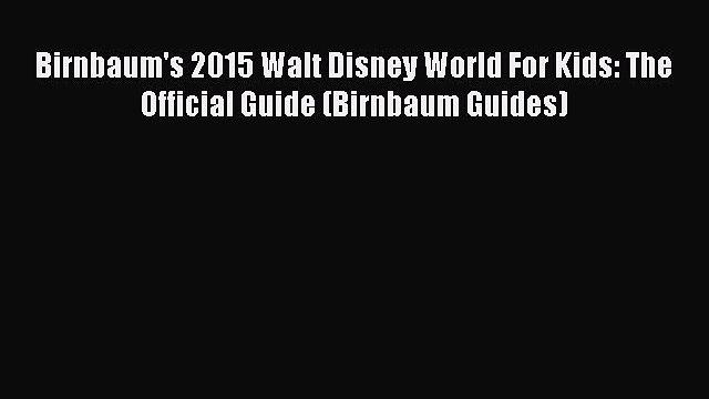 [Read book] Birnbaum's 2015 Walt Disney World For Kids: The Official Guide (Birnbaum Guides)
