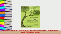 PDF  Leaders Dont Command Inspire Growth Ingenuity and Collaboration Download Full Ebook