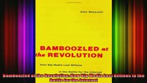 READ book  Bamboozled at the Revolution How Big Media Lost Billions in the Battle for the Internet Full EBook