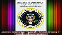 READ FREE Ebooks  A Presidential Energy Policy TwentyFive Points Addressing the Siamese Twins of Energy Full Free