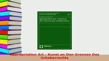 PDF  Appropriation Art  Kunst an Den Grenzen Des Urheberrechts  Read Online