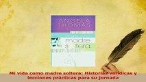 PDF  Mi vida como madre soltera Historias verídicas y lecciones prácticas para su jornada Read Full Ebook