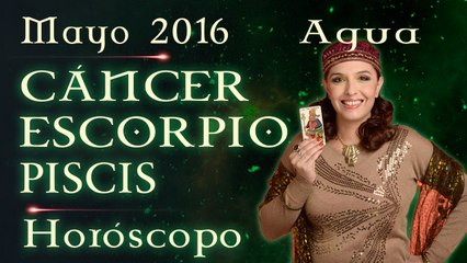 Horóscopo CANCER, ESCORPIO Y PISCIS Mayo 2016 Signos de Agua por Jimena La Torre