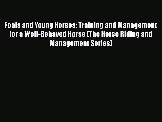 PDF Foals and Young Horses: Training and Management for a Well-Behaved Horse (The Horse Riding
