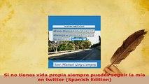 PDF  Si no tienes vida propia siempre puedes seguir la mía en twitter Spanish Edition Read Full Ebook