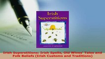 Download  Irish Superstitions Irish Spells Old Wives Tales and Folk Beliefs Irish Customs and Free Books
