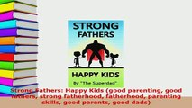 PDF  Strong Fathers Happy Kids good parenting good fathers strong fatherhood fatherhood Read Online