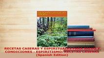 Download  RECETAS CASERAS Y ESPIRITUALES PARA SALUD Y CONDICIONES  ESPIRITISMO RECETAS CASERAS  EBook