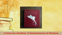 PDF  I Come As a Brother A Remembrance of Illusions Free Books