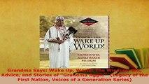 PDF  Grandma Says Wake Up World The Wisdom Wit Advice and Stories of Grandma Aggie   EBook