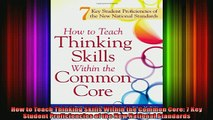 READ book  How to Teach Thinking Skills Within the Common Core 7 Key Student Proficiencies of the Full Free