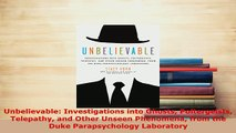 Download  Unbelievable Investigations into Ghosts Poltergeists Telepathy and Other Unseen Phenomena  EBook