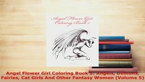 PDF  Angel Flower Girl Coloring Book 5 Angels Demons Fairies Cat Girls And Other Fantasy Women Read Full Ebook