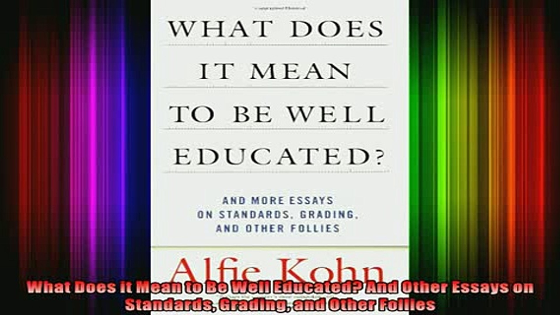READ book  What Does it Mean to Be Well Educated And Other Essays on Standards Grading and Other Ful