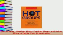 PDF  Hot Groups  Seeding Them Feeding Them and Using Them to Ignite Your Organization Read Online