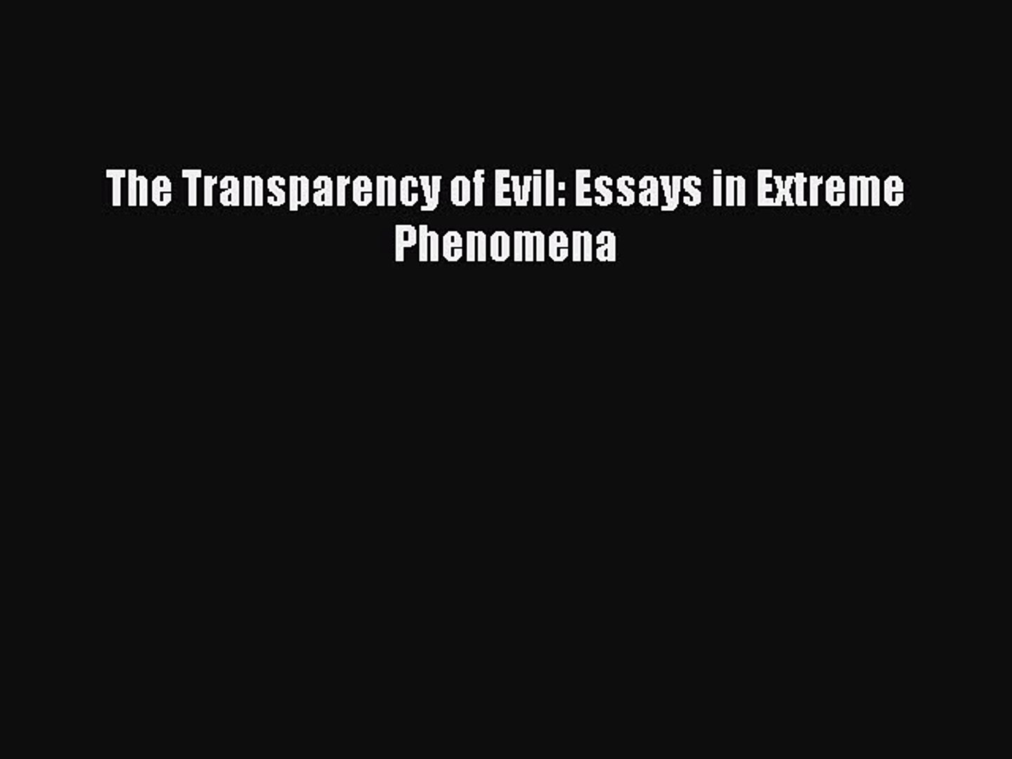 The Transparency of Evil Essays on Extreme Phenomena