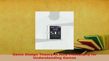 Download  Game Design Theory A New Philosophy for Understanding Games  Read Online