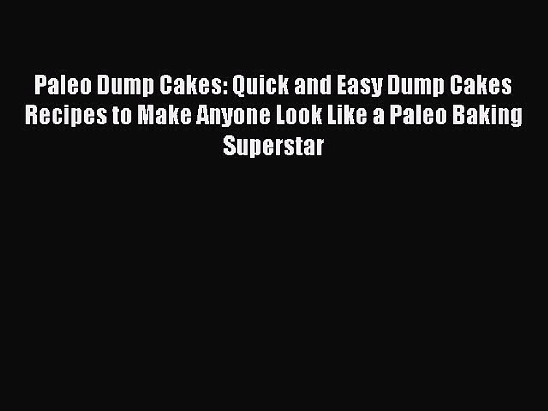 [Read PDF] Paleo Dump Cakes: Quick and Easy Dump Cakes Recipes to Make  Anyone Look Like a Paleo