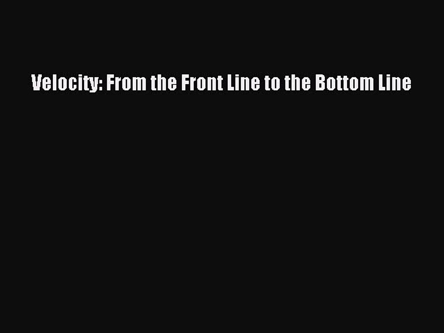 [Read Book] Velocity: From the Front Line to the Bottom Line  EBook