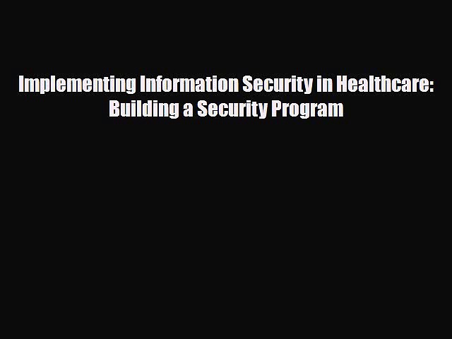 [PDF] Implementing Information Security in Healthcare: Building a Security Program Read Online