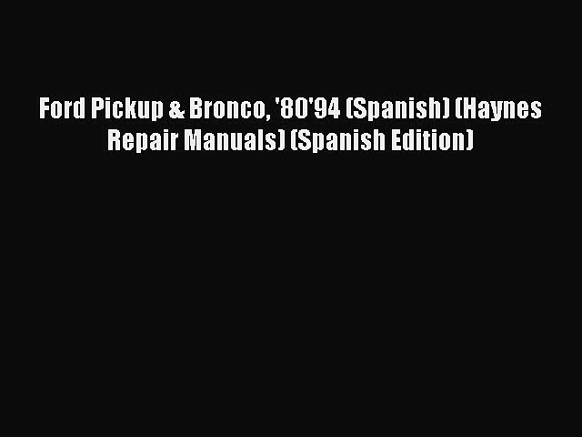 [Read Book] Ford Pickup & Bronco '80'94 (Spanish) (Haynes Repair Manuals) (Spanish Edition)
