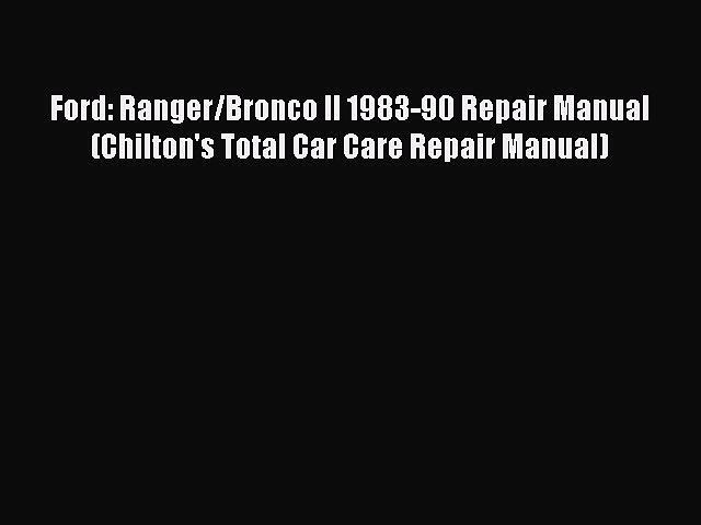 [Read Book] Ford: Ranger/Bronco II 1983-90 Repair Manual (Chilton's Total Car Care Repair Manual)