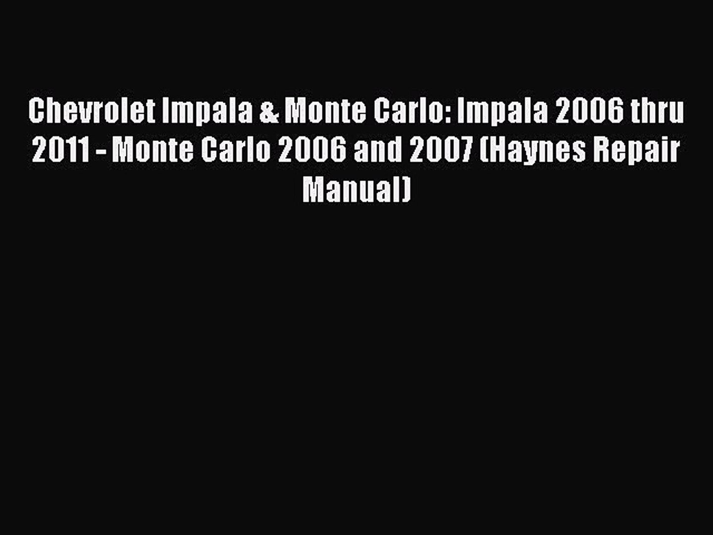 [Read Book] Chevrolet Impala & Monte Carlo: Impala 2006 thru 2011 - Monte Carlo 2006 and 2007