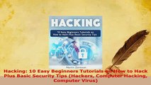 Download  Hacking 10 Easy Beginners Tutorials on How to Hack Plus Basic Security Tips Hackers Free Books