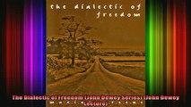 READ book  The Dialectic of Freedom John Dewey Series John Dewey Lecture Full EBook
