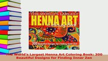 PDF  The Worlds Largest Henna Art Coloring Book 300 Beautiful Designs for Finding Inner Zen Free Books