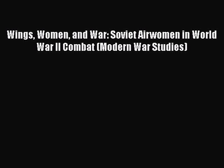 [Read book] Wings Women and War: Soviet Airwomen in World War II Combat (Modern War Studies)