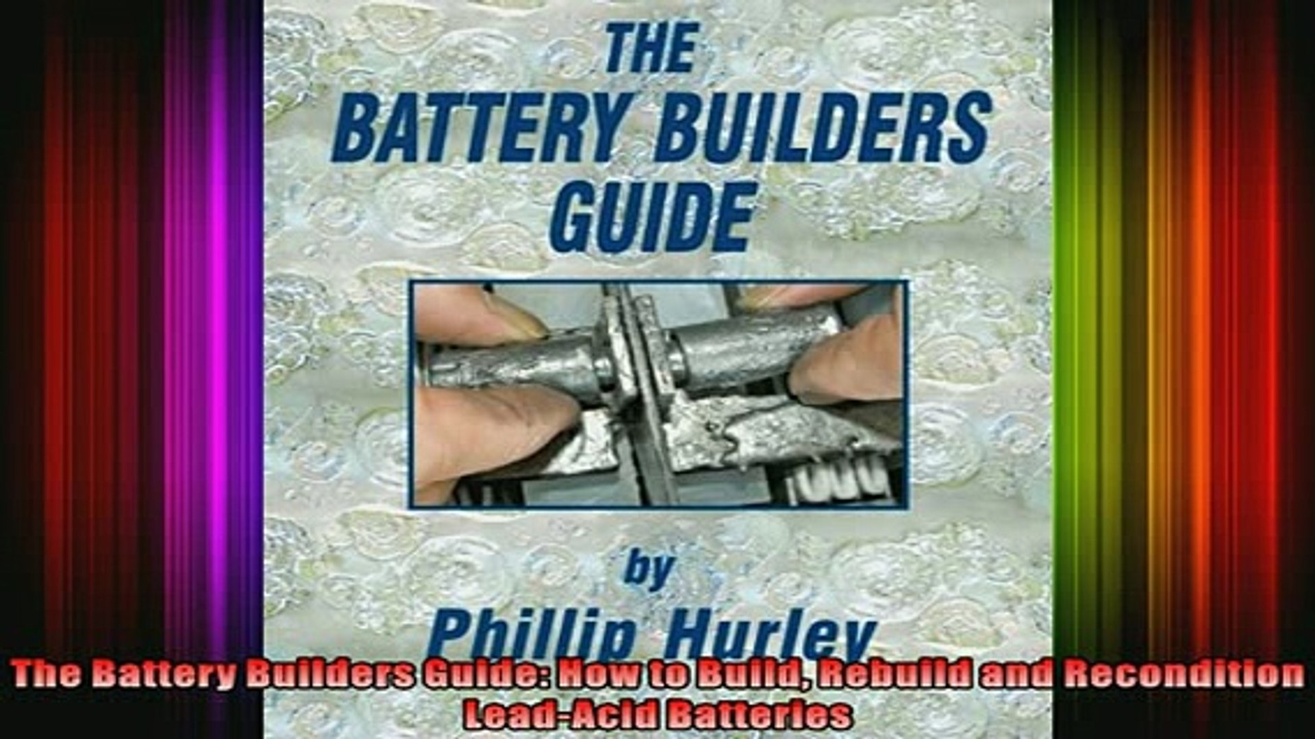 READ THE NEW BOOK   The Battery Builders Guide How to Build Rebuild and Recondition LeadAcid Batteri