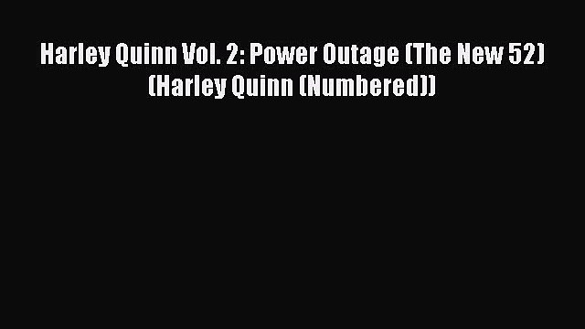 Read Harley Quinn Vol. 2: Power Outage (The New 52) (Harley Quinn (Numbered)) Ebook Free