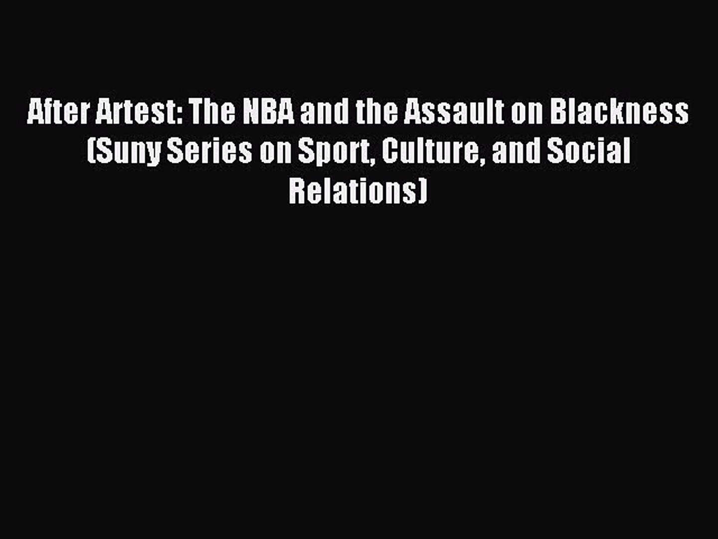 Read After Artest: The NBA and the Assault on Blackness (Suny Series on Sport Culture and Social