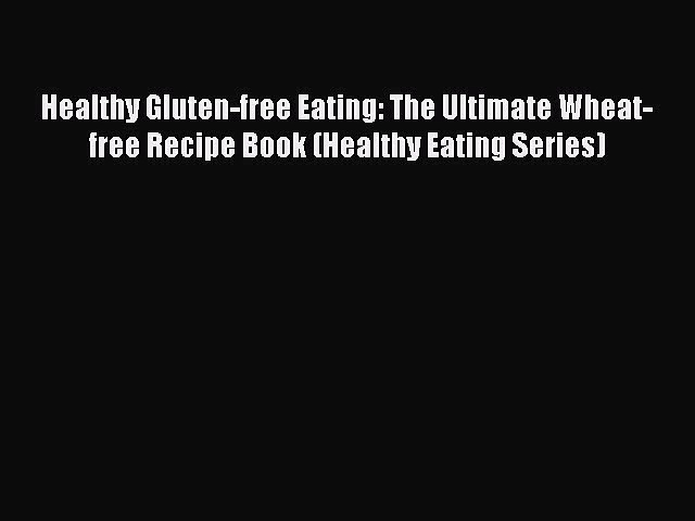 Read Healthy Gluten-free Eating: The Ultimate Wheat-free Recipe Book (Healthy Eating Series)