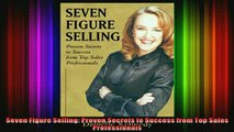 READ book  Seven Figure Selling Proven Secrets to Success from Top Sales Professionals  BOOK ONLINE