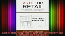 READ book  ARTS for Retail Using Technology to Turn Your Consumers into Customers and Make a Profit Full EBook