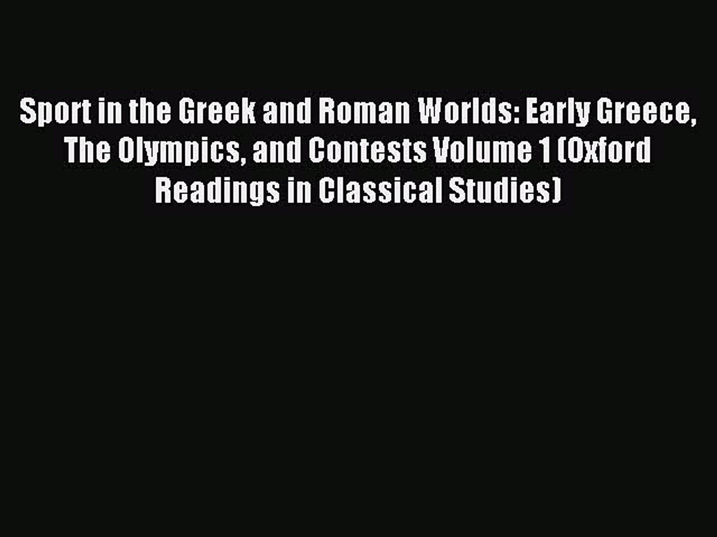 Read Sport in the Greek and Roman Worlds: Early Greece The Olympics and Contests Volume 1 (Oxford