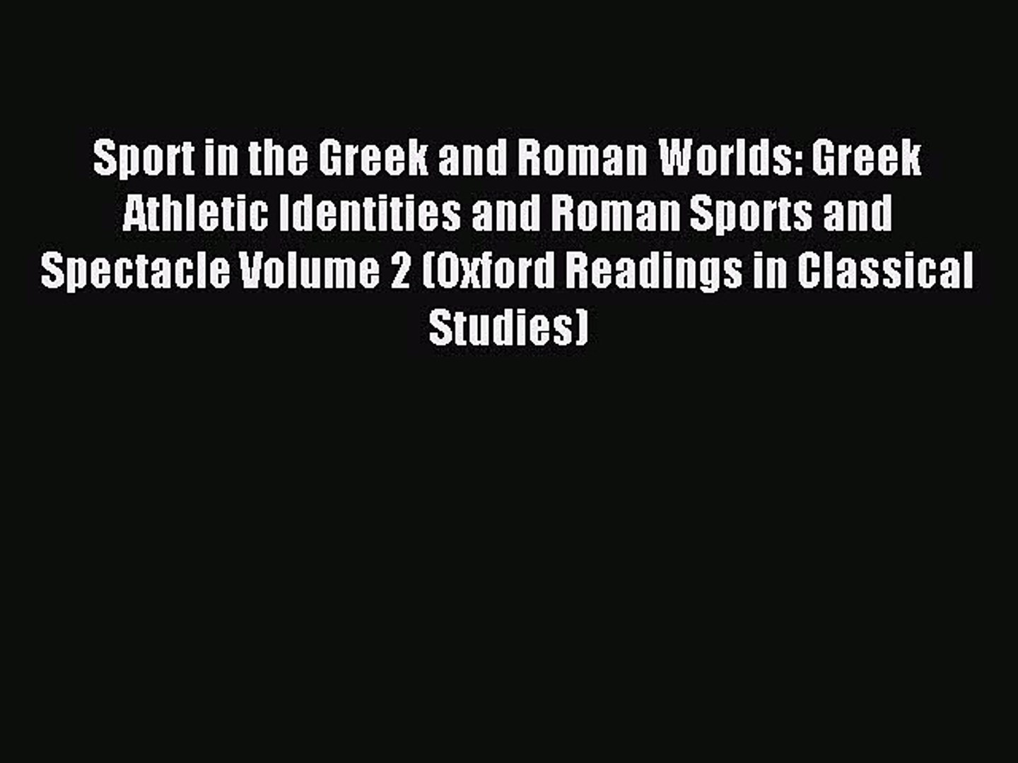 Read Sport in the Greek and Roman Worlds: Greek Athletic Identities and Roman Sports and Spectacle