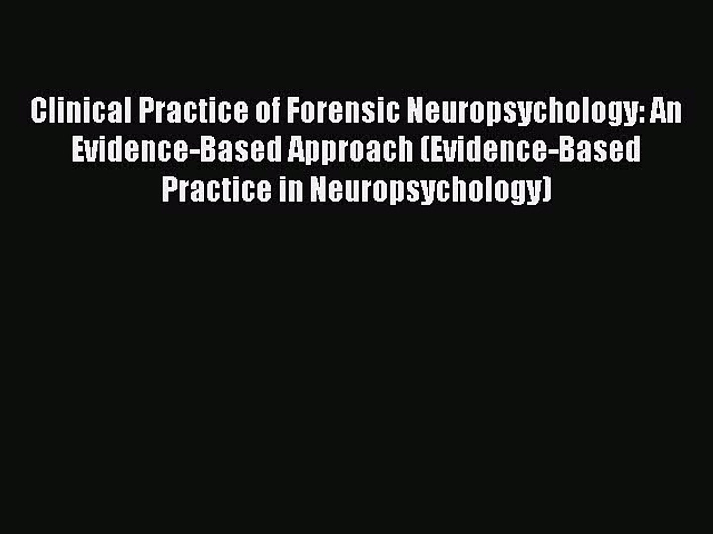 Read Book Clinical Practice Of Forensic Neuropsychology An Evidence Based Approach Evidence Based Video Dailymotion