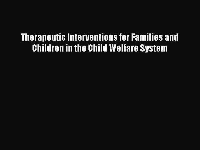 [Read book] Therapeutic Interventions for Families and Children in the Child Welfare System