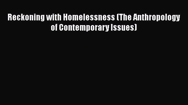 Read Reckoning with Homelessness (The Anthropology of Contemporary Issues) Ebook Free