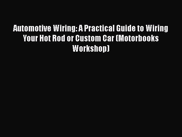 [Read Book] Automotive Wiring: A Practical Guide to Wiring Your Hot Rod or Custom Car (Motorbooks