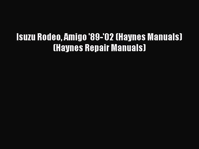 [Read Book] Isuzu Rodeo Amigo '89-'02 (Haynes Manuals) (Haynes Repair Manuals)  Read Online