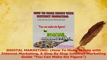 PDF  DIGITAL MARKETING How To Make Money with Internet Marketing A Step By Step Internet Read Full Ebook