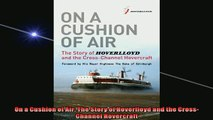 FAVORIT BOOK   On a Cushion of Air The Story of Hoverlloyd and the CrossChannel Hovercraft  FREE BOOOK ONLINE