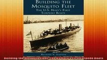 READ PDF DOWNLOAD   Building the Mosquito Fleet The US Navys First Torpedo Boats  FREE BOOOK ONLINE
