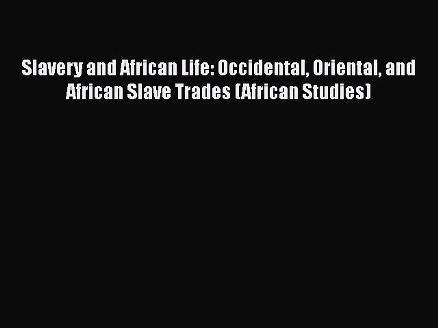 [Read book] Slavery and African Life: Occidental Oriental and African Slave Trades (African